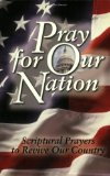 Pray for Our Nation: Scriptural Prayers to Revive Our Country