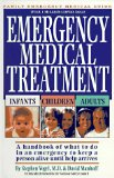 Emergency Medical Treatment: Infants, Children, and Adults : A Handbook on What to Do in an Emergency to Keep Someone Alive Until Help Arrives